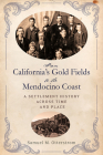 From California's Gold Fields to the Mendocino Coast: A Settlement History Across Time and Place Cover Image