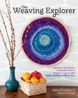 The Weaving Explorer: Ingenious Techniques, Accessible Tools & Creative Projects with Yarn, Paper, Wire & More Cover Image