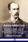 Aequanimitas: With other Addresses to Medical Students, Nurses, Doctors and Practitioners of Medicine - A History and Philosophy of Cover Image