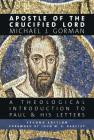 Apostle of the Crucified Lord: A Theological Introduction to Paul and His Letters Cover Image