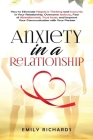 Anxiety in a Relationship: How to Eliminate Negative Thinking and Insecurity in Your Relationship, Overcome Jealousy, Fear of Abandonment, Trust Cover Image