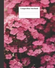 Composition Notebook: Pink Flowers Nifty Composition Notebook - Wide Ruled Paper Notebook Lined School Journal - 120 Pages - 7.5 x 9.25