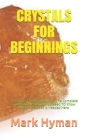 Crystals for Beginnings: CRYSTALS FOR BEGINNINGS: The Complete Guide On Everything You Need TO Know About The Book Is Needed Here Cover Image