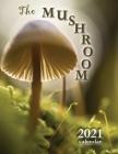 The Mushroom 2021 Calendar Cover Image
