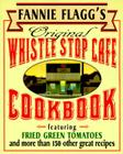 Fannie Flagg's Original Whistle Stop Cafe Cookbook: Featuring: Fried Green Tomatoes, Southern Barbecue, Banana Split Cake, and Many Other Great Recipe Cover Image