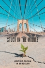 Stuck in the Middle: Writing Grown in Brooklyn Cover Image
