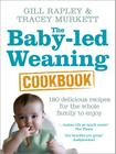 Baby-Led Weaning Cookbook: Over 130 Delicious Recipes for the Whole Family to Enjoy. Gill Rapley & Tracey Murkett Cover Image