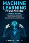 Machine Learning Programming: 2 Books in 1: Machine Learning for Beginners, Machine Learning Mathematics. An Introduction Guide to Understand Data S Cover Image