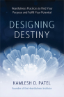 Designing Destiny: Heartfulness Practices to Find Your Purpose and Fulfill Your Potential Cover Image