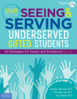 Start Seeing and Serving Underserved Gifted Students: 50 Strategies for Equity and Excellence (Free Spirit Professional™) Cover Image