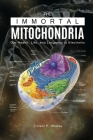The Immortal Mitochondria: Our Health, Life, and Longevity is Electronic Cover Image