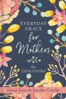 Everyday Grace for Mothers: 60 Devotions Cover Image
