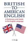British to American English: A Dictionary and Guide to the English Language Cover Image