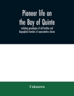 Pioneer life on the Bay of Quinte, including genealogies of old families and biographical sketches of representative citizens Cover Image