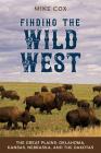 Finding the Wild West: The Great Plains: Oklahoma, Kansas, Nebraska, and the Dakotas Cover Image