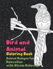 Bird and Animal - Coloring Book - Animal Designs for Relaxation with Stress Relieving Cover Image