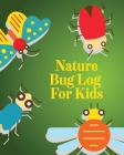 Nature Bug Log For Kids: Insects and Spiders Nature Study - Outdoor Science Notebook Cover Image
