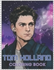Tom Holland Coloring Book: Coloring Book for All Fans of Tom Holland with Fun, Easy and Relaxing Design Cover Image