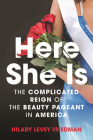 Here She Is: The Complicated Reign of the Beauty Pageant in America Cover Image