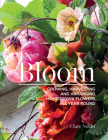 In Bloom: Growing, Harvesting, and Arranging Homegrown Flowers All Year Round Cover Image