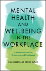 Mental Health and Wellbeing in the Workplace: A Practical Guide for Employers and Employees Cover Image