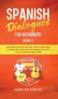 Spanish Dialogues for Beginners Book 4: Over 100 Daily Used Phrases and Short Stories to Learn Spanish in Your Car. Have Fun and Grow Your Vocabulary Cover Image