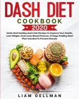 Dash Diet Cookbook 2020: Quick and Healthy Dash Diet Recipes To Improve Your Health, Lose Weight, And Lower Blood Pressure. 21 Days Healthy Mea Cover Image