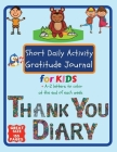 Short Daily Activity Gratitude Journal for Kids + A-Z Letters To Color at The End of Each Week Thank You Diary: With Gratitude Quotes Dream Corner Chi Cover Image