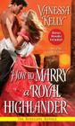 How to Marry a Royal Highlander (The Renegade Royals #4) Cover Image