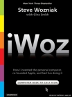 iWoz: How I Invented the Personal Computer, Co-Founded Apple, and Had Fun Doing It Cover Image