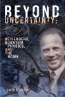 Beyond Uncertainty: Heisenberg, Quantum Physics, and the Bomb Cover Image