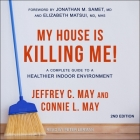 My House Is Killing Me! Lib/E: A Complete Guide to a Healthier Indoor Environment (2nd Edition) Cover Image