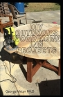 DIY outdoors Woodworking Projects: Easy Steps Guide To Outdoor Woodworking Projects For Beginners Cover Image