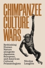Chimpanzee Culture Wars: Rethinking Human Nature Alongside Japanese, European, and American Cultural Primatologists Cover Image