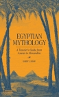 Egyptian Mythology: A Traveler's Guide from Aswan to Alexandria Cover Image