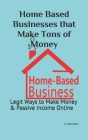 Home Based Businesses that Make Tons of Money: Legit Ways to Make Money & Passive Income Online Cover Image