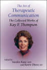 The Art of Therapeutic Communication: The Collected Works of Kay F Thompson Cover Image