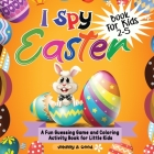 I Spy Easter Book For Kids 2-5: A fun Guessing Game and Coloring Activity Book for Little Kids Cover Image