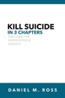 Kill Suicide in 3 Chapters: The Cure for Depression & Anxiety Cover Image