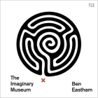 The Imaginary Museum Lib/E: A Personal Tour of Contemporary Art Featuring Ghosts, Nudity, and Disagreements Cover Image