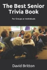 The Best Senior Trivia Book: For Groups or Individuals Cover Image