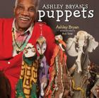 Ashley Bryan's Puppets: Making Something from Everything Cover Image