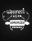 Happiness Is Homemade: Recipe Notebook to Write In Favorite Recipes - Best Gift for your MOM - Cookbook For Writing Recipes - Recipes and Not Cover Image