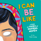 I Can Be Like . . . A Book of Masks of Inspiring Women Cover Image