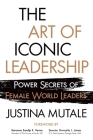 The Art of Iconic Leadership: Power Secrets of Female World Leaders Cover Image