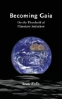 Becoming Gaia: On the Threshold of Planetary Initiation Cover Image