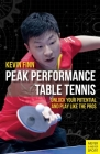 Peak Performance Table Tennis: Unlock Your Potential and Play Like the Pros Cover Image