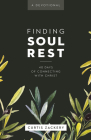 Finding Soul Rest: 40 Days of Connecting with Christ: A Devotional Cover Image