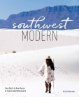 Southwest Modern: From Marfa to New Mexico: 18 Travel-Inspired Quilts Cover Image