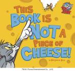 This Book Is Not a Piece of Cheese! (Tom and Jerry) Cover Image